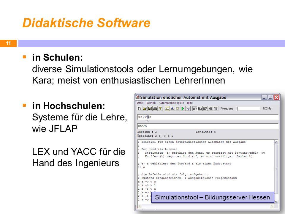 Didaktische Software in Schulen: diverse Simulationstools oder Lernumgebungen, wie Kara; meist von enthusiastischen LehrerInnen in Hochschulen: System