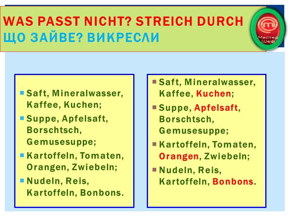Saft, Mineralwasser, Kaffee, Kuchen; Suppe, Apfelsaft, Borschtsch, Gemusesuppe; Kartoffeln, Tomaten, Orangen, Zwiebeln; Nudeln, Reis, Kartoffeln, Bonb