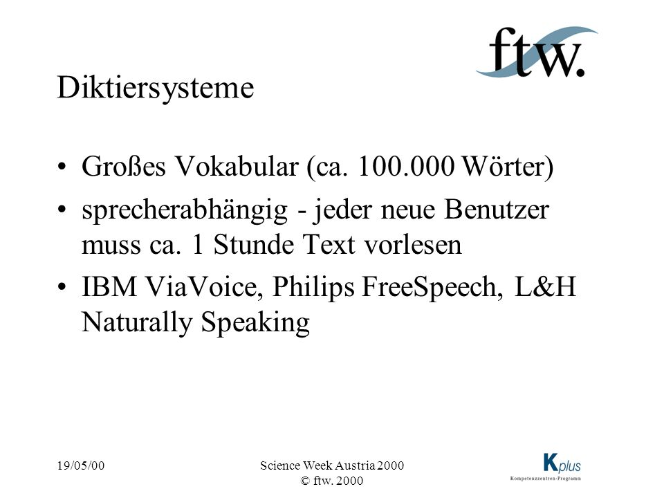 19/05/00Science Week Austria 2000 © ftw. 2000 Diktiersysteme Großes Vokabular (ca.
