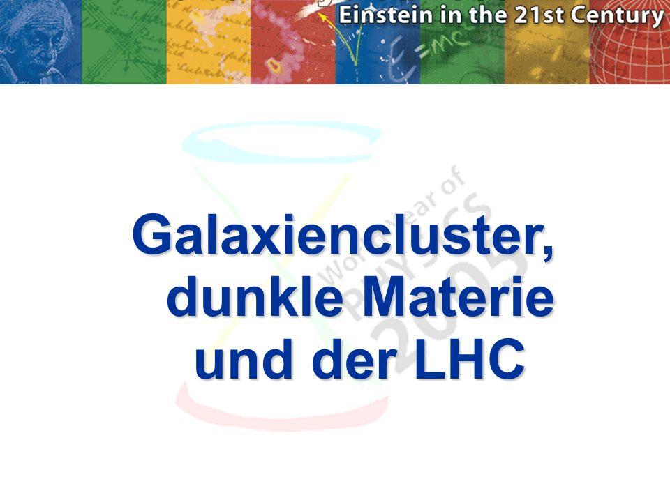 Galaxiencluster, dunkle Materie und der LHC