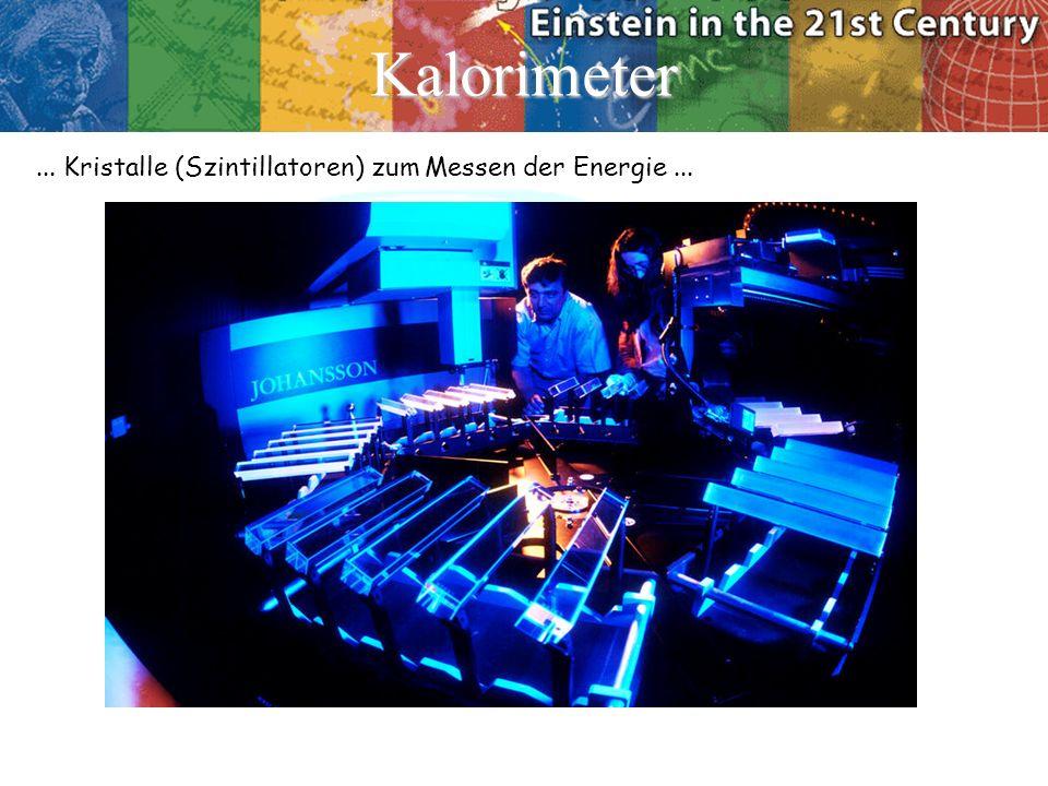 Kalorimeter... Kristalle (Szintillatoren) zum Messen der Energie...