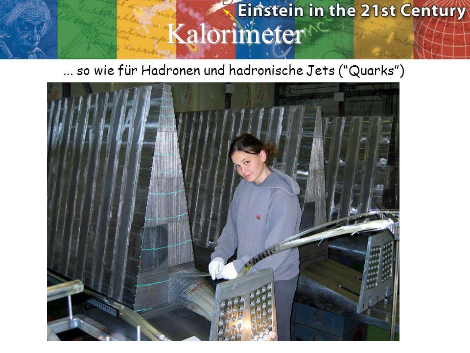 Kalorimeter... so wie für Hadronen und hadronische Jets (Quarks)