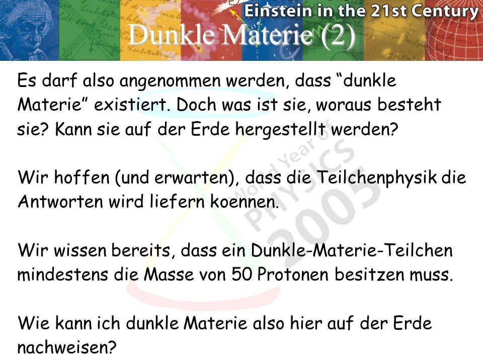 Dunkle Materie (2) Es darf also angenommen werden, dass dunkle Materie existiert.
