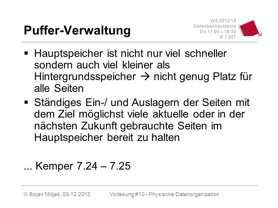 WS 2013/14 Datenbanksysteme Do 17:00 – 18:30 R 1.007 Puffer-Verwaltung Hauptspeicher ist nicht nur viel schneller sondern auch viel kleiner als Hinter