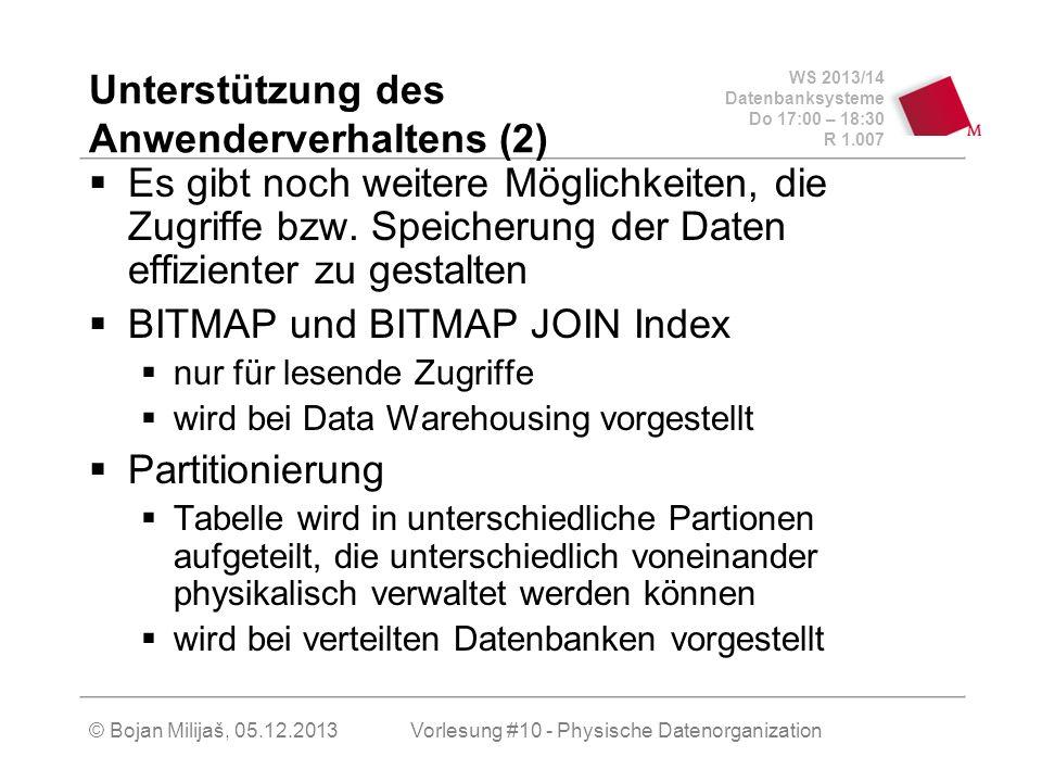 WS 2013/14 Datenbanksysteme Do 17:00 – 18:30 R 1.007 Unterstützung des Anwenderverhaltens (2) Es gibt noch weitere Möglichkeiten, die Zugriffe bzw.