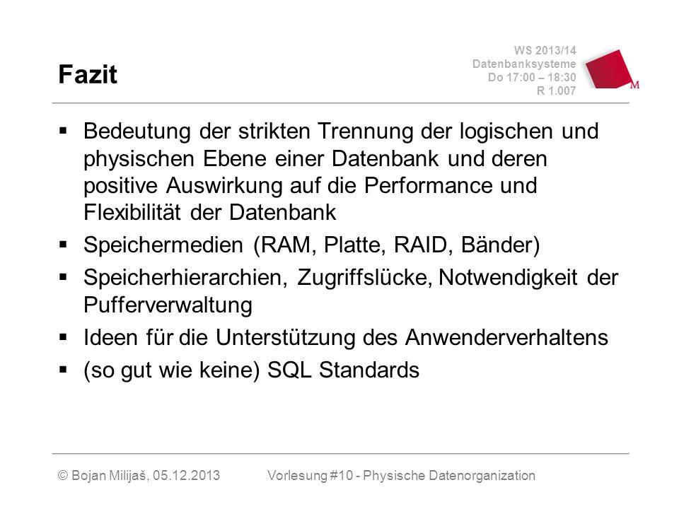WS 2013/14 Datenbanksysteme Do 17:00 – 18:30 R 1.007 Fazit Bedeutung der strikten Trennung der logischen und physischen Ebene einer Datenbank und dere