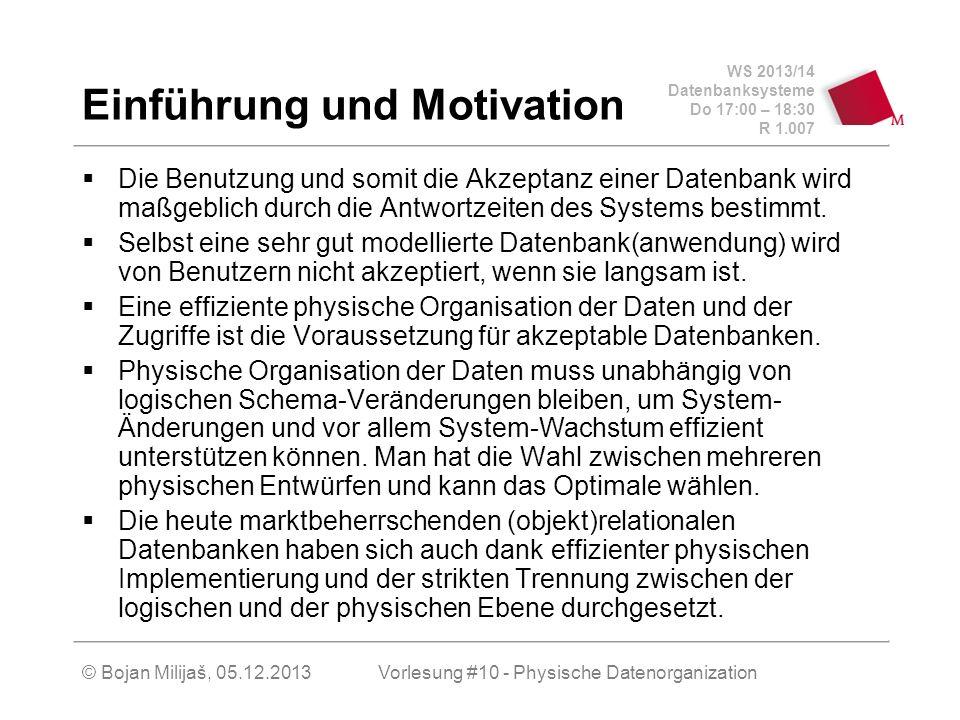 WS 2013/14 Datenbanksysteme Do 17:00 – 18:30 R 1.007 Einführung und Motivation Die Benutzung und somit die Akzeptanz einer Datenbank wird maßgeblich d