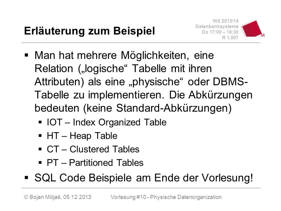 WS 2013/14 Datenbanksysteme Do 17:00 – 18:30 R 1.007 Erläuterung zum Beispiel Man hat mehrere Möglichkeiten, eine Relation (logische Tabelle mit ihren