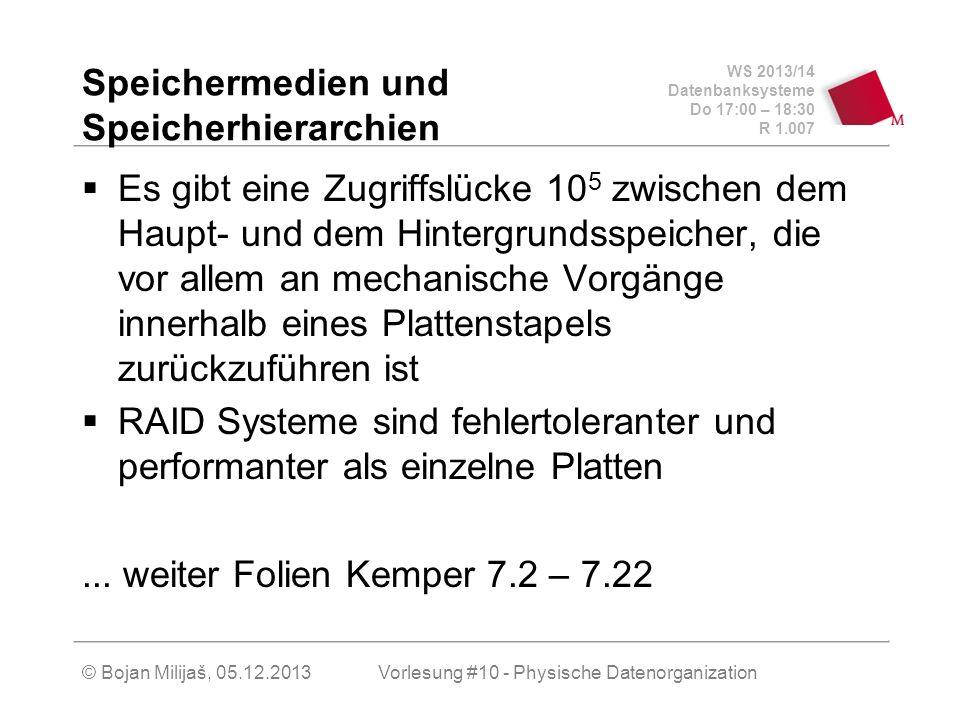 WS 2013/14 Datenbanksysteme Do 17:00 – 18:30 R 1.007 Speichermedien und Speicherhierarchien Es gibt eine Zugriffslücke 10 5 zwischen dem Haupt- und de