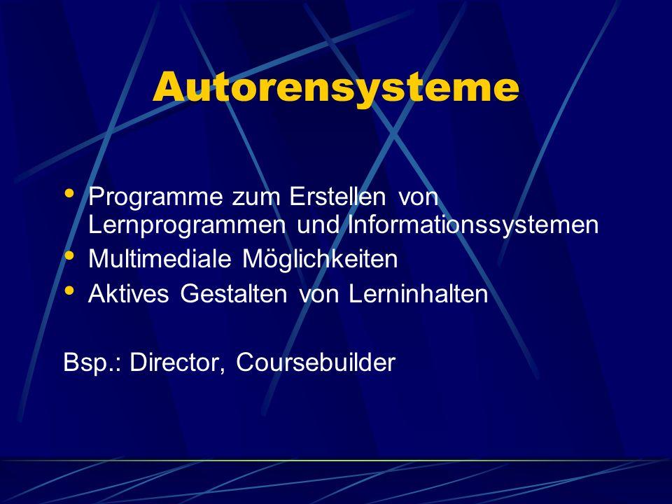 Autorensysteme Programme zum Erstellen von Lernprogrammen und Informationssystemen Multimediale Möglichkeiten Aktives Gestalten von Lerninhalten Bsp.: