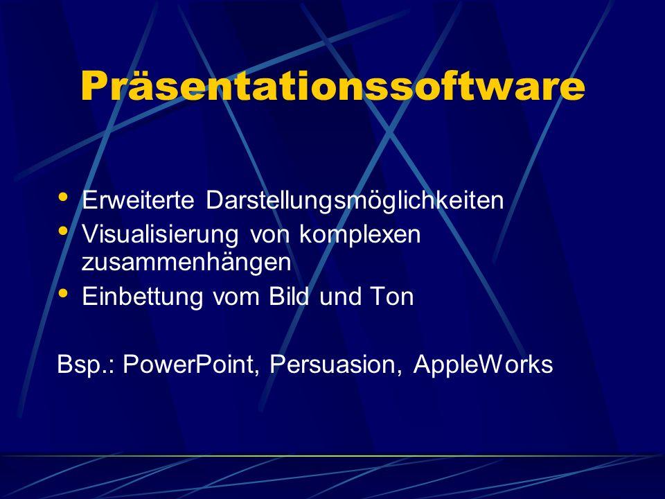 Präsentationssoftware Erweiterte Darstellungsmöglichkeiten Visualisierung von komplexen zusammenhängen Einbettung vom Bild und Ton Bsp.: PowerPoint, P