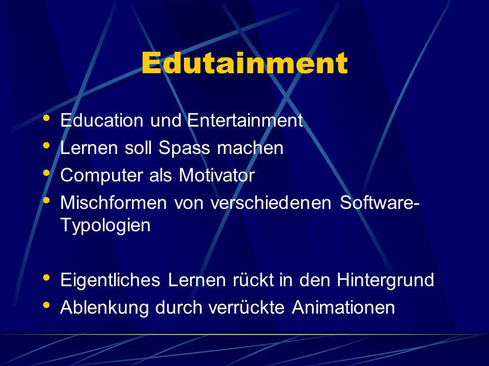 Edutainment Education und Entertainment Lernen soll Spass machen Computer als Motivator Mischformen von verschiedenen Software- Typologien Eigentliche