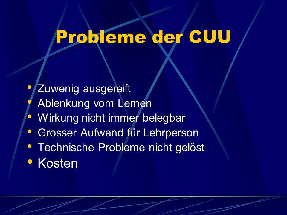 Probleme der CUU Zuwenig ausgereift Ablenkung vom Lernen Wirkung nicht immer belegbar Grosser Aufwand für Lehrperson Technische Probleme nicht gelöst