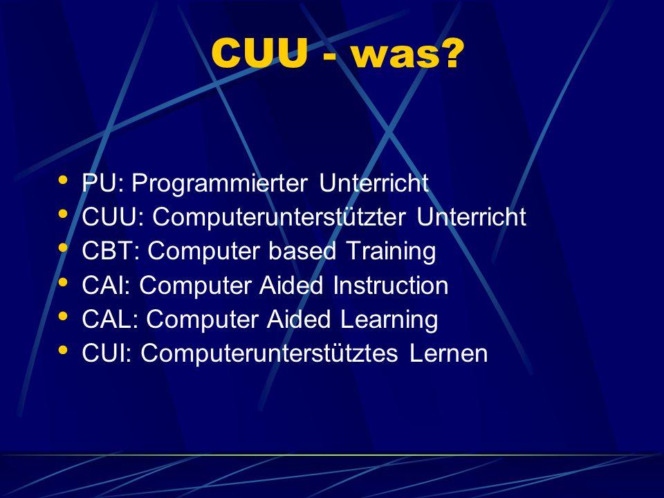 CUU - was? PU: Programmierter Unterricht CUU: Computerunterstützter Unterricht CBT: Computer based Training CAI: Computer Aided Instruction CAL: Compu