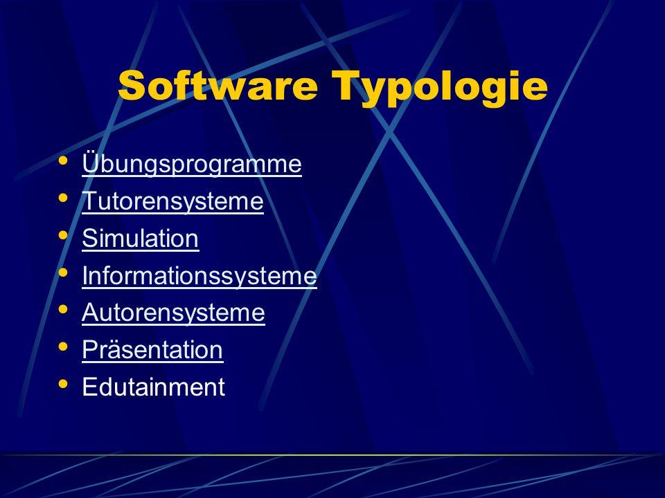 Software Typologie Übungsprogramme Tutorensysteme Simulation Informationssysteme Autorensysteme Präsentation Edutainment
