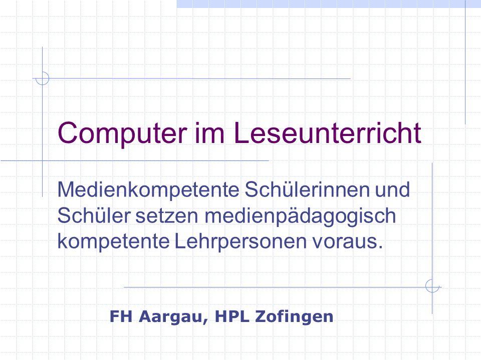 Computer im Leseunterricht Medienkompetente Schülerinnen und Schüler setzen medienpädagogisch kompetente Lehrpersonen voraus.
