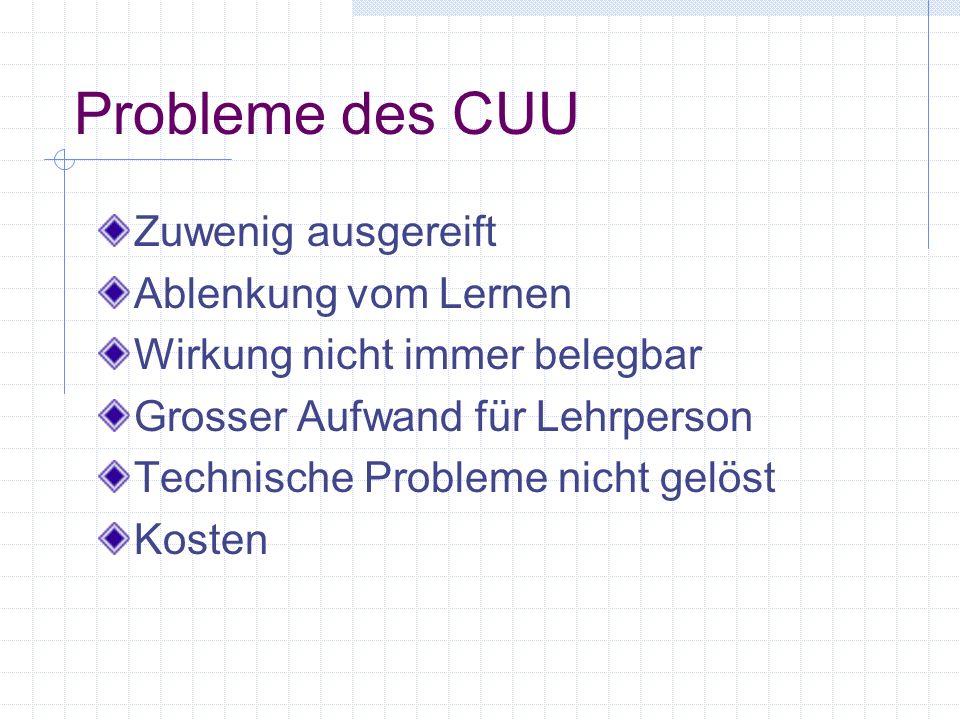 Vorteile des CUU Individualisierung Differenzierte Förderung Entdeckendes Lernen Interaktives Lernen Kooperatives Lernen Technische Attraktivität Lehr