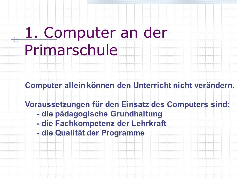 1.Computer an der Primarschule Computer allein können den Unterricht nicht verändern.