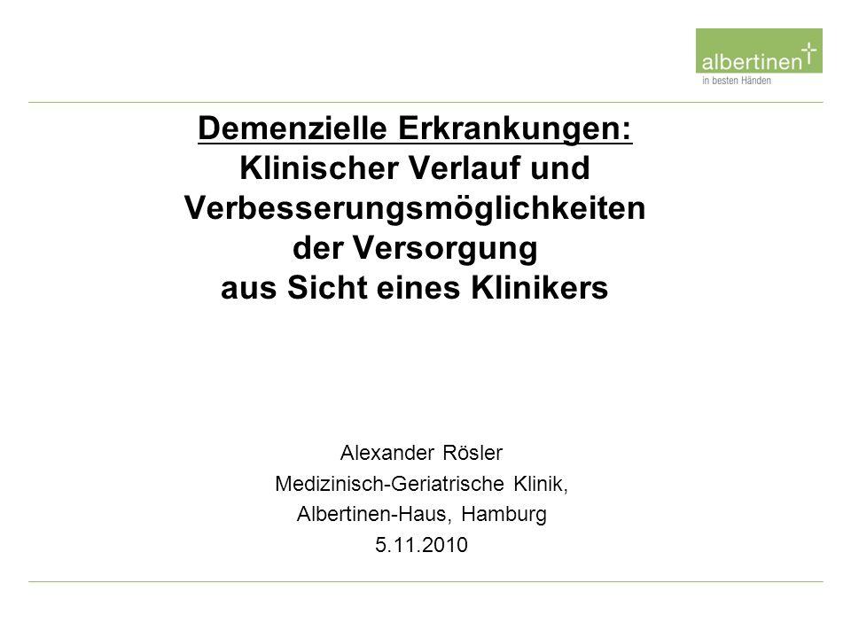 Demenzielle Erkrankungen: Klinischer Verlauf und Verbesserungsmöglichkeiten der Versorgung aus Sicht eines Klinikers Alexander Rösler Medizinisch-Geri