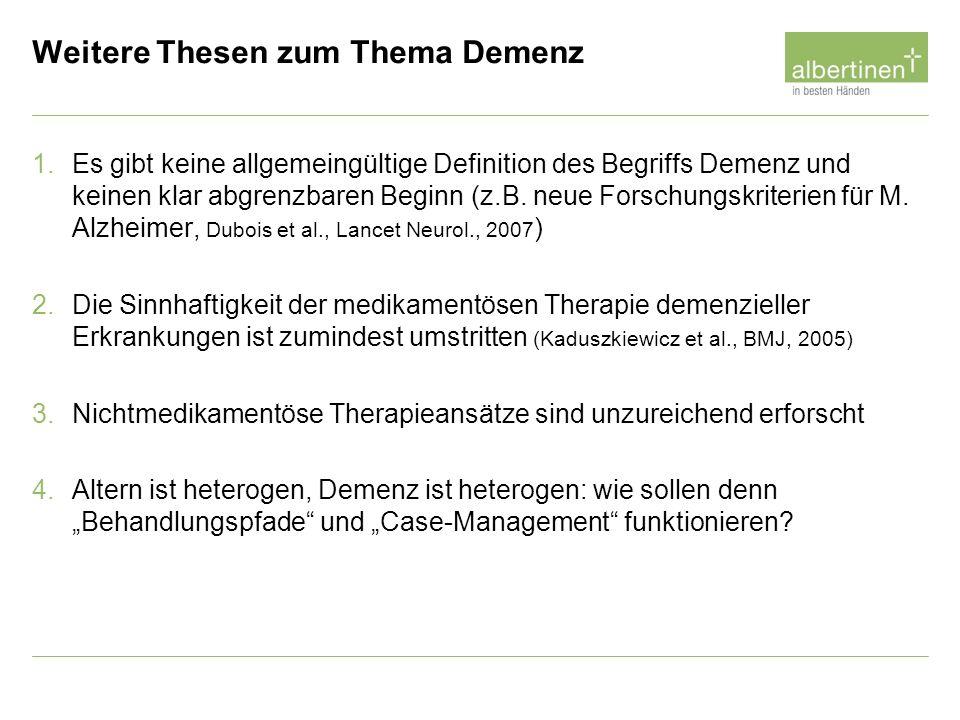 Weitere Thesen zum Thema Demenz 1.Es gibt keine allgemeingültige Definition des Begriffs Demenz und keinen klar abgrenzbaren Beginn (z.B. neue Forschu