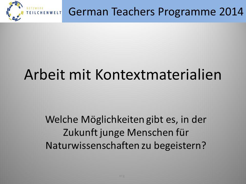 German Teachers Programme 2014 erg Welche Möglichkeiten gibt es, in der Zukunft junge Menschen für Naturwissenschaften zu begeistern.