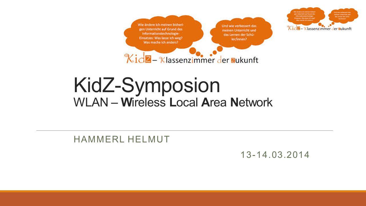 KidZ-Symposion WLAN – Wireless Local Area Network HAMMERL HELMUT 13-14.03.2014