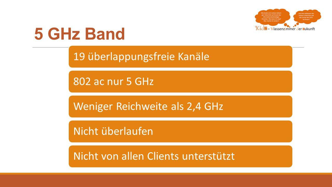 5 GHz Band 19 überlappungsfreie Kanäle802 ac nur 5 GHzWeniger Reichweite als 2,4 GHzNicht überlaufenNicht von allen Clients unterstützt