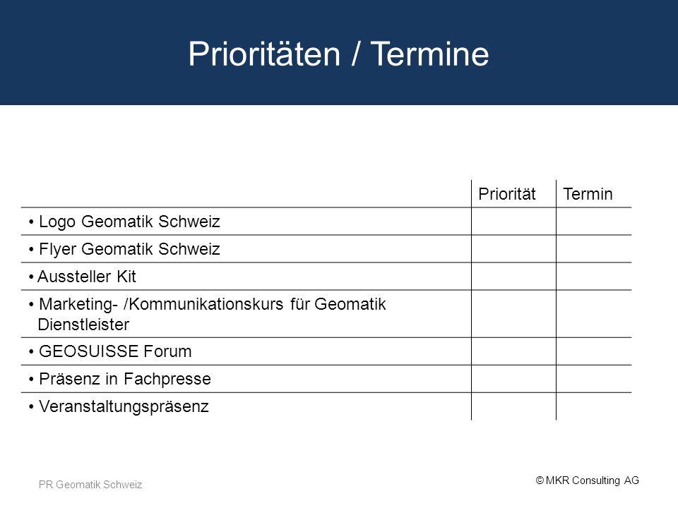 © MKR Consulting AG Prioritäten / Termine PrioritätTermin Logo Geomatik Schweiz Flyer Geomatik Schweiz Aussteller Kit Marketing- /Kommunikationskurs f