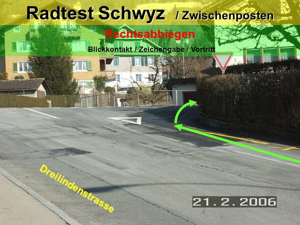Radtest Schwyz / Zwischenposten Rechtsabbiegen Blickkontakt / Zeichengabe / Vortritt Dreilindenstrasse Steinerstrasse
