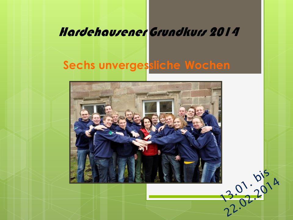 Hardehausener Grundkurs 2014 Sechs unvergessliche Wochen 13.01. bis 22.02.2014