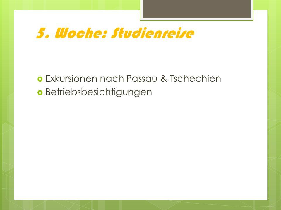 5. Woche: Studienreise Exkursionen nach Passau & Tschechien Betriebsbesichtigungen