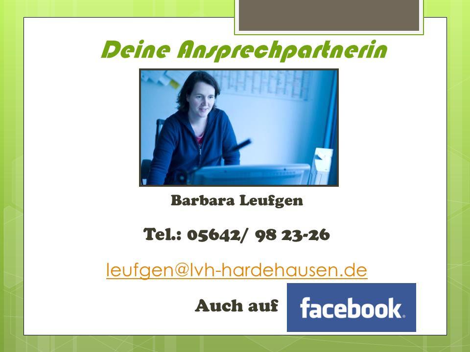 Deine Ansprechpartnerin Barbara Leufgen Tel.: 05642/ 98 23-26 leufgen@lvh-hardehausen.de Auch auf