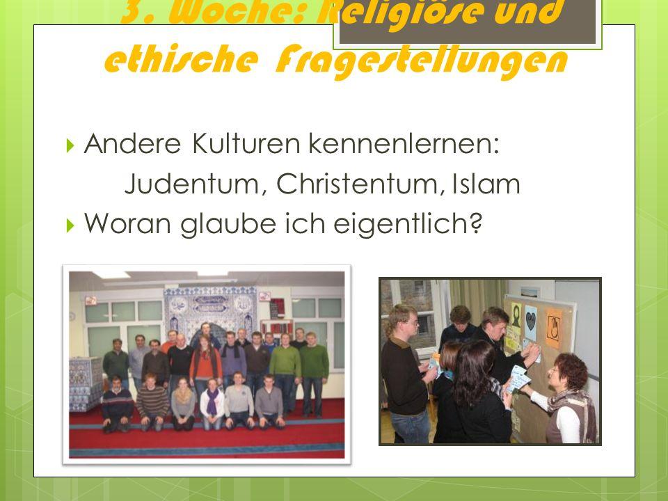 3. Woche: Religiöse und ethische Fragestellungen Andere Kulturen kennenlernen: Judentum, Christentum, Islam Woran glaube ich eigentlich?