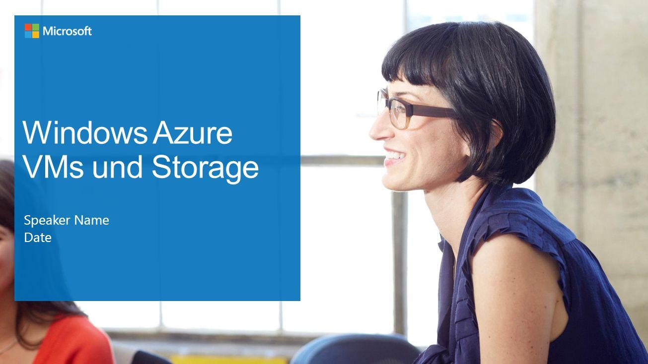 Windows Azure VMs und Storage Speaker Name Date