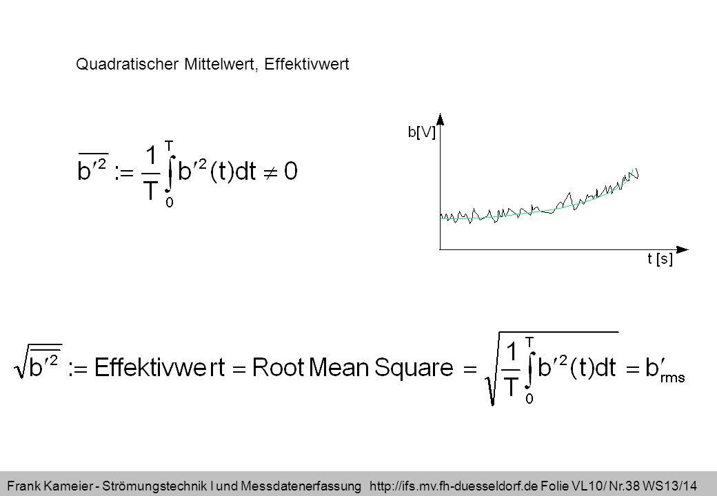 Frank Kameier - Strömungstechnik I und Messdatenerfassung http://ifs.mv.fh-duesseldorf.de Folie VL10/ Nr.38 WS13/14 Quadratischer Mittelwert, Effektiv