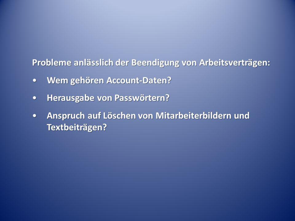 Probleme anlässlich der Beendigung von Arbeitsverträgen: Wem gehören Account-Daten Wem gehören Account-Daten.