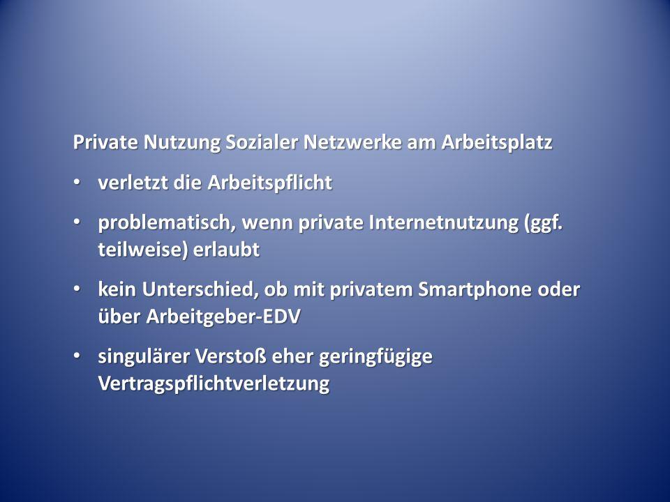 Private Nutzung Sozialer Netzwerke am Arbeitsplatz verletzt die Arbeitspflicht verletzt die Arbeitspflicht problematisch, wenn private Internetnutzung (ggf.