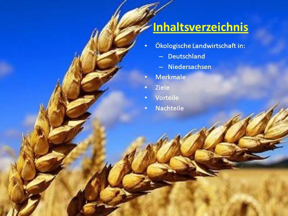 Inhaltsverzeichnis Ökologische Landwirtschaft in: – Deutschland – Niedersachsen Merkmale Ziele Vorteile Nachteile
