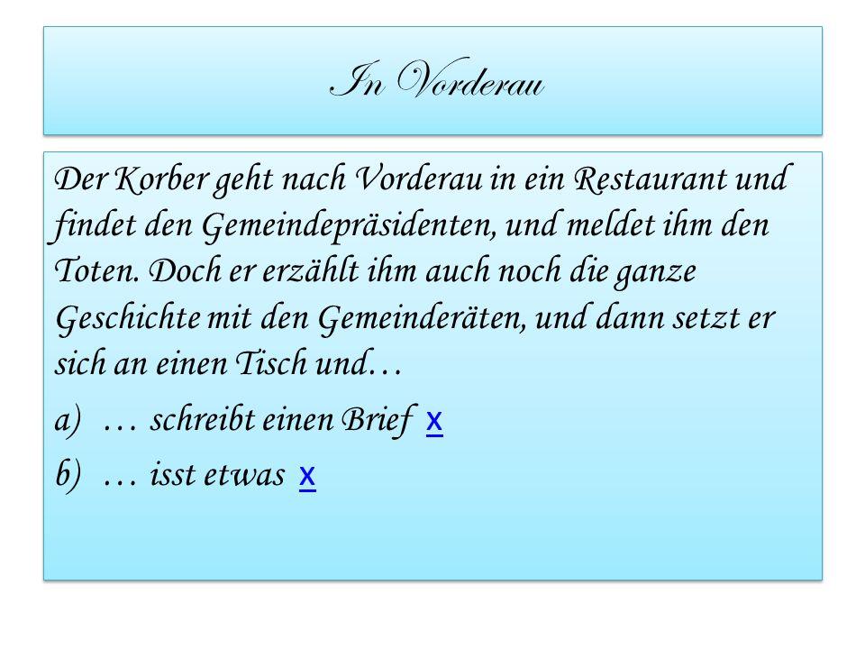 In Vorderau Der Korber geht nach Vorderau in ein Restaurant und findet den Gemeindepräsidenten, und meldet ihm den Toten.