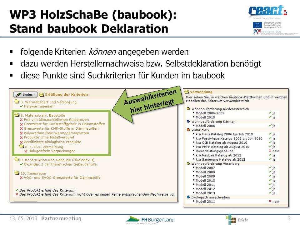 Partnermeeting WP3 HolzSchaBe (baubook): Stand baubook Deklaration 3 13. 05. 2013 folgende Kriterien können angegeben werden dazu werden Herstellernac
