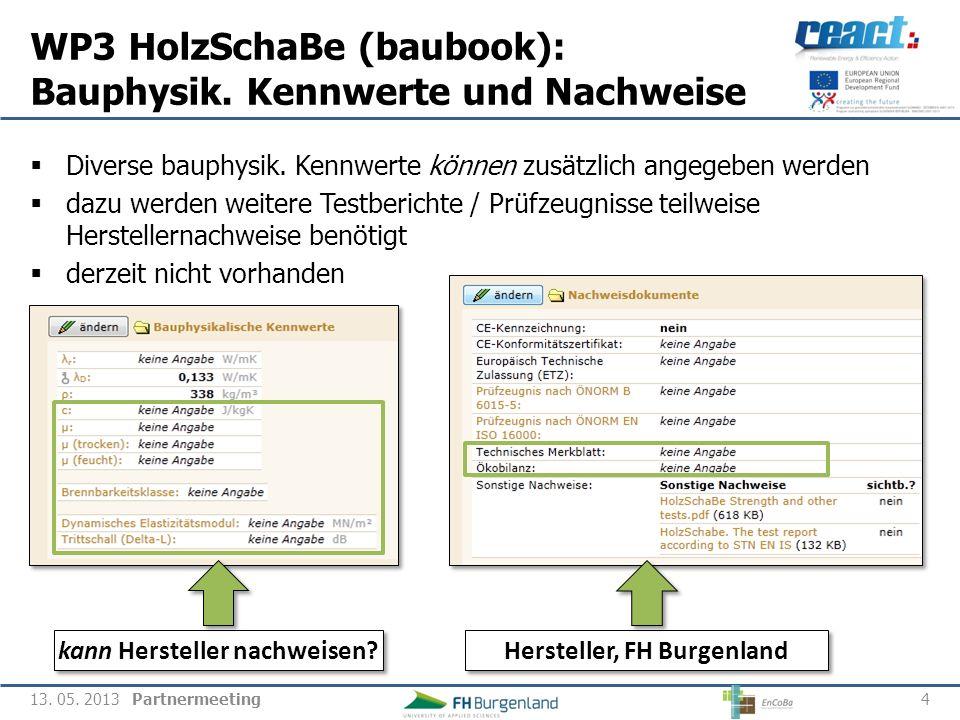 Partnermeeting WP3 HolzSchaBe (baubook): Bauphysik. Kennwerte und Nachweise 4 13. 05. 2013 kann Hersteller nachweisen? Diverse bauphysik. Kennwerte kö