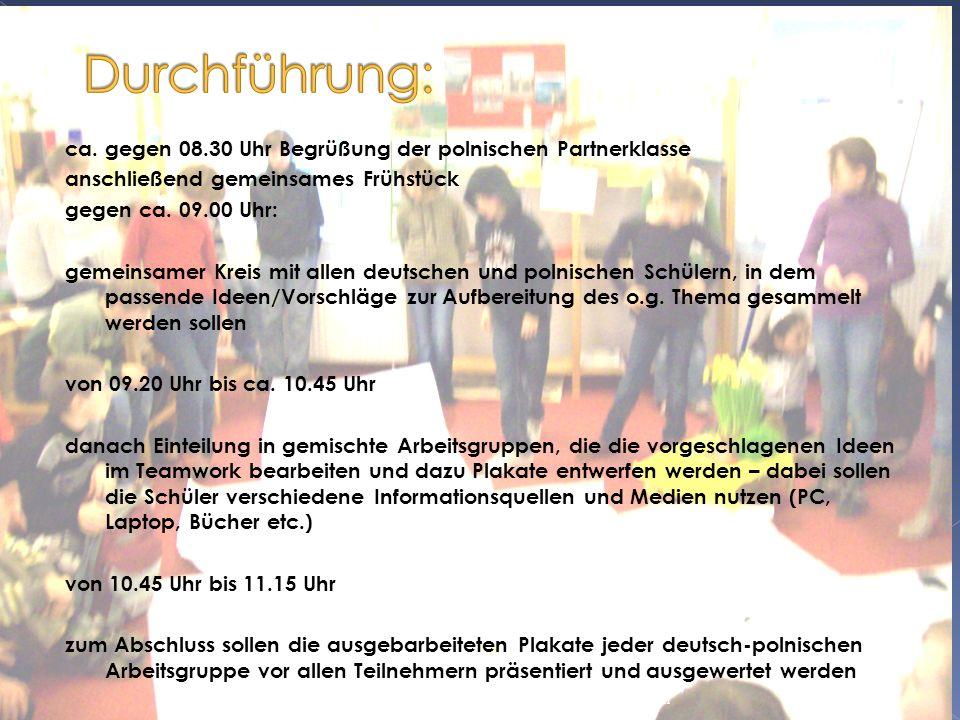 ca. gegen 08.30 Uhr Begrüßung der polnischen Partnerklasse anschließend gemeinsames Frühstück gegen ca. 09.00 Uhr: gemeinsamer Kreis mit allen deutsch