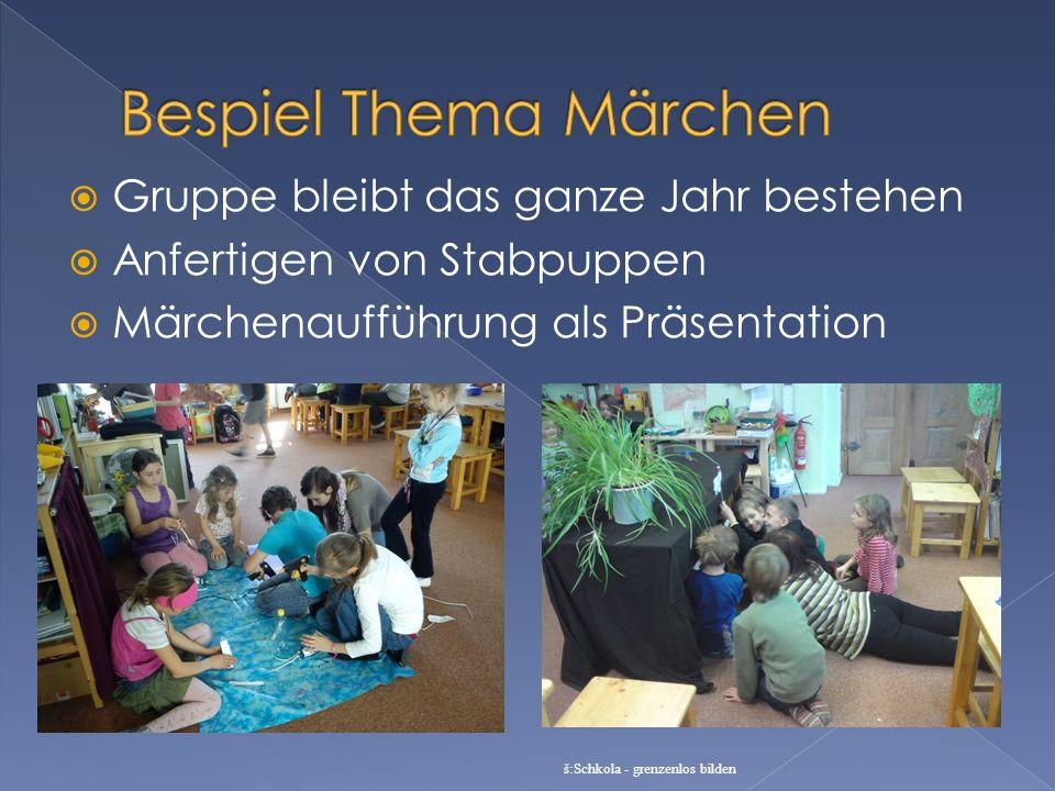 Gruppe bleibt das ganze Jahr bestehen Anfertigen von Stabpuppen Märchenaufführung als Präsentation š:Schkola - grenzenlos bilden