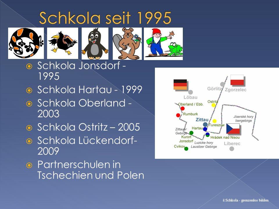 Schkola Jonsdorf - 1995 Schkola Hartau - 1999 Schkola Oberland - 2003 Schkola Ostritz – 2005 Schkola Lückendorf- 2009 Partnerschulen in Tschechien und