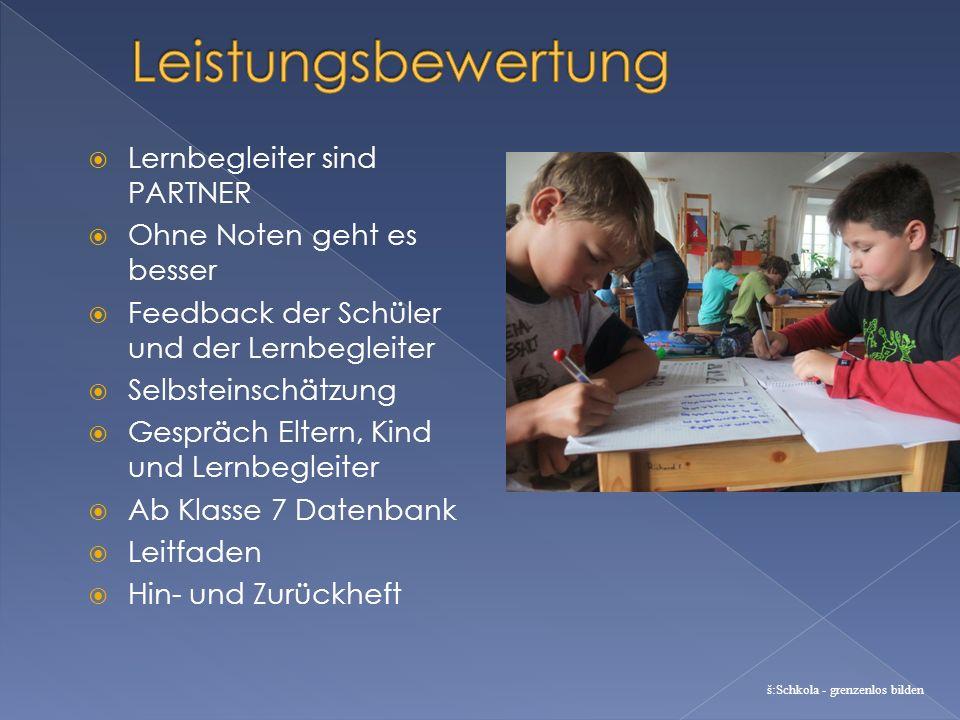 Lernbegleiter sind PARTNER Ohne Noten geht es besser Feedback der Schüler und der Lernbegleiter Selbsteinschätzung Gespräch Eltern, Kind und Lernbegle