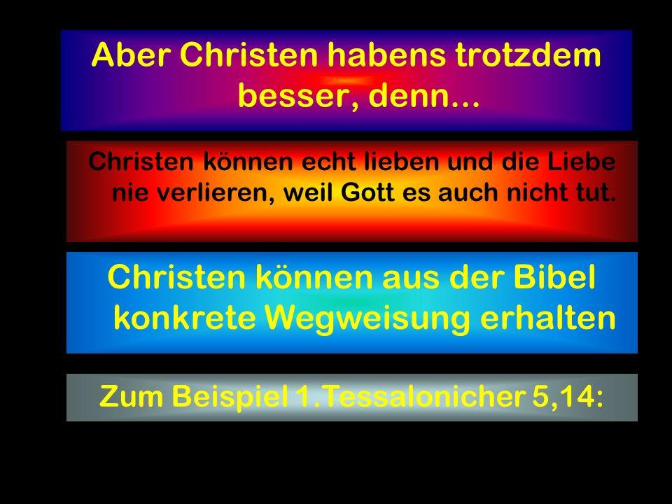 Aber Christen habens trotzdem besser, denn...