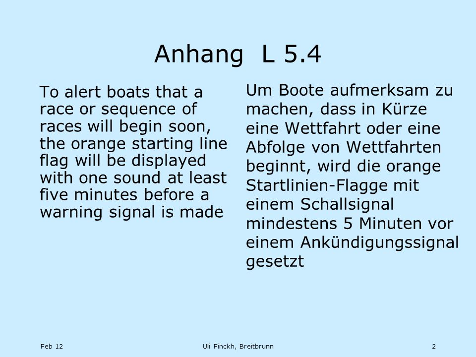 Feb 12Uli Finckh, Breitbrunn2 Anhang L 5.4 To alert boats that a race or sequence of races will begin soon, the orange starting line flag will be disp