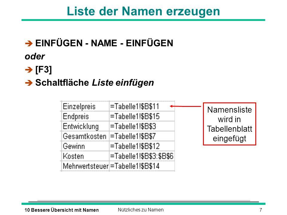 710 Bessere Übersicht mit NamenNützliches zu Namen Liste der Namen erzeugen è EINFÜGEN - NAME - EINFÜGEN oder [F3] è Schaltfläche Liste einfügen Namensliste wird in Tabellenblatt eingefügt