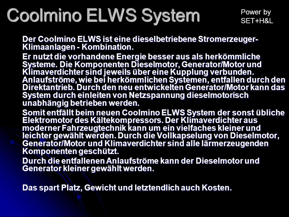 Coolmino ELWS System Der Coolmino ELWS ist eine dieselbetriebene Stromerzeuger- Klimaanlagen - Kombination. Er nutzt die vorhandene Energie besser aus