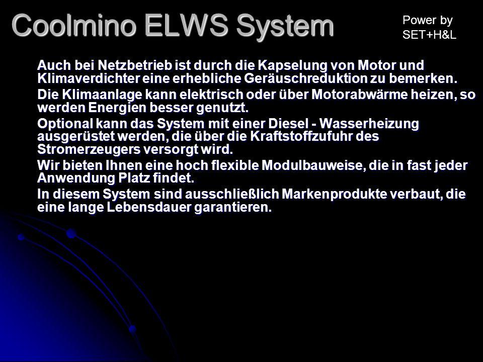 Coolmino ELWS System Auch bei Netzbetrieb ist durch die Kapselung von Motor und Klimaverdichter eine erhebliche Geräuschreduktion zu bemerken. Die Kli